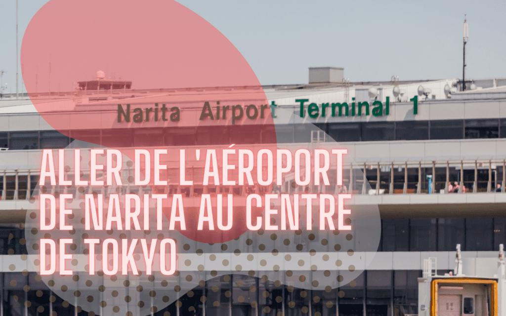 Trajet de l'aéroport Narita au centre de Tokyo