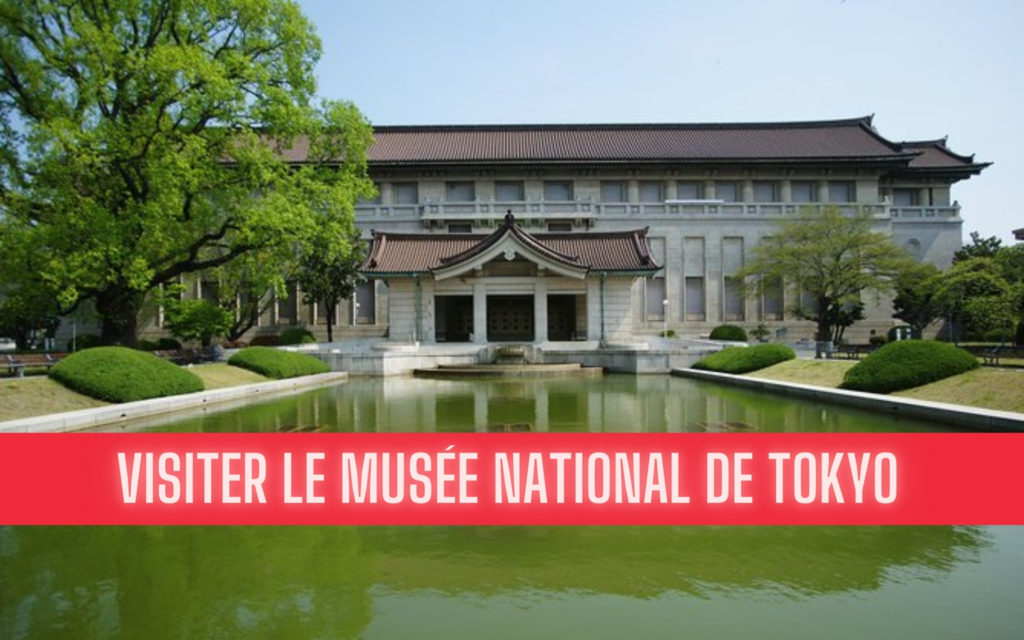 Visiter le Musée National de Tokyo National Museum