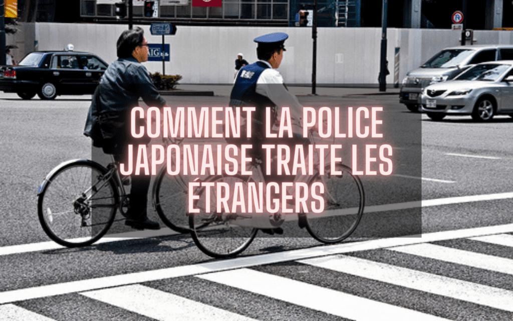 Comment la police japonaise traite les étrangers