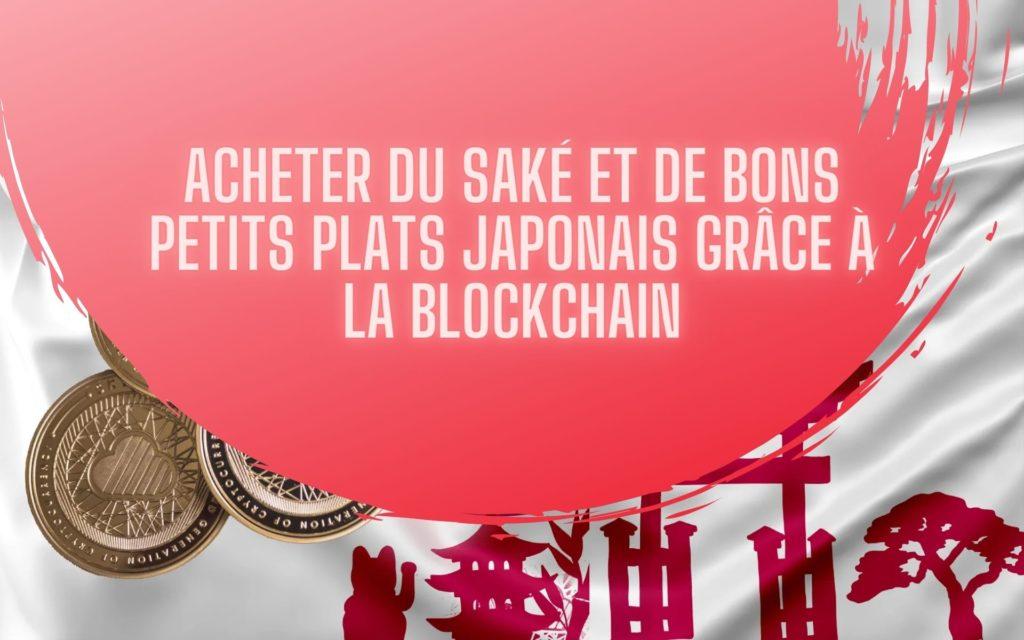 Acheter du saké et de bons petits plats japonais grâce à la blockchain