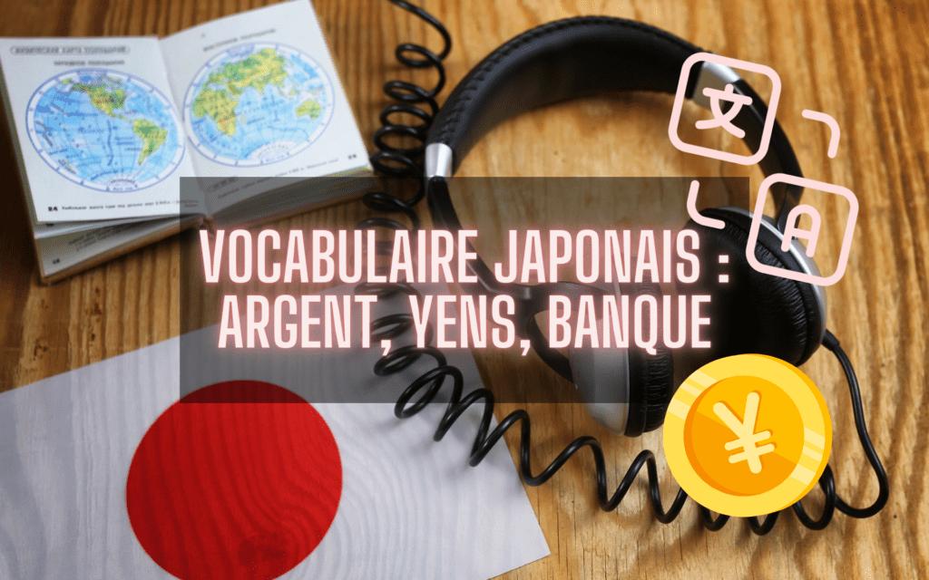 Vocabulaire japonais argent, yens, banque