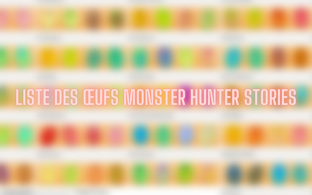 Liste des œufs Monster Hunter Stories